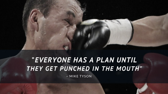 Everyone has a plan until they get punched in the mouth